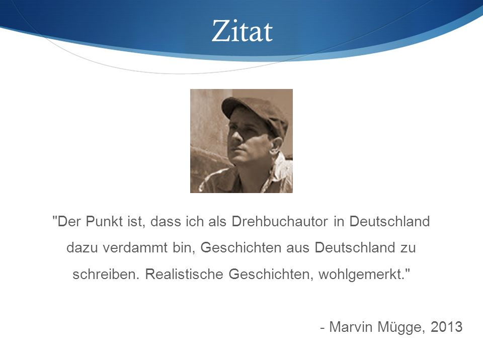 Zitat Der Punkt ist, dass ich als Drehbuchautor in Deutschland dazu verdammt bin, Geschichten aus Deutschland zu schreiben.