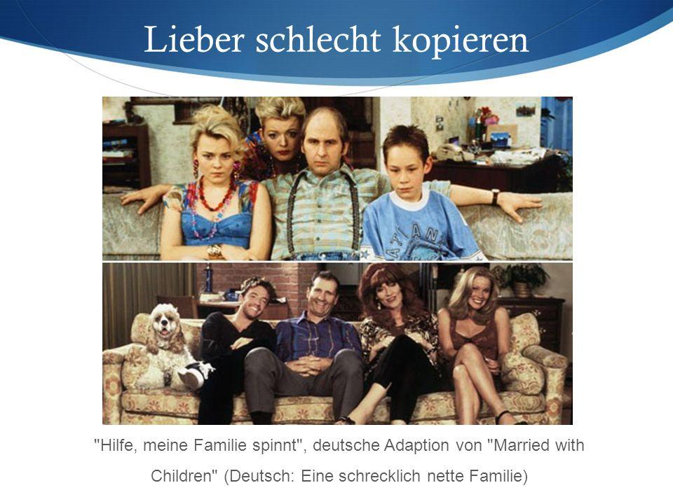 Lieber schlecht kopieren Hilfe, meine Familie spinnt , deutsche Adaption von Married with Children (Deutsch: Eine schrecklich nette Familie)