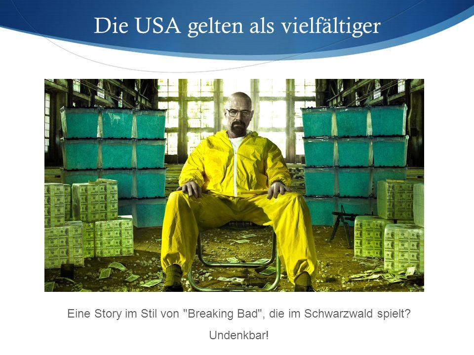 Die USA gelten als vielfältiger Eine Story im Stil von Breaking Bad , die im Schwarzwald spielt.