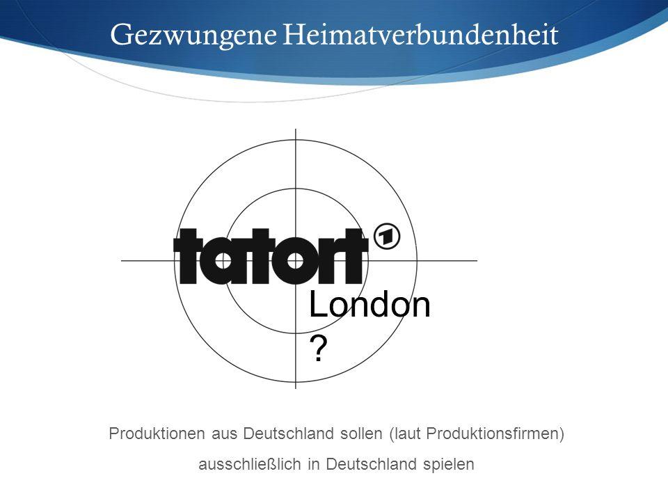 Gezwungene Heimatverbundenheit Produktionen aus Deutschland sollen (laut Produktionsfirmen) ausschließlich in Deutschland spielen London ?