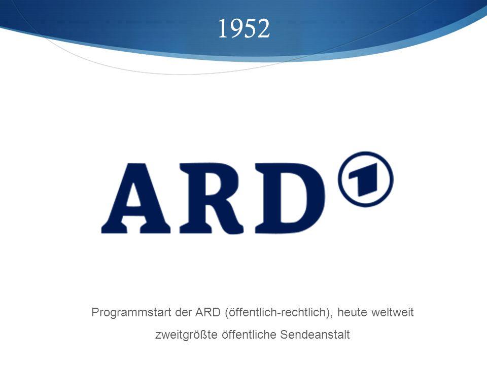 1952 Programmstart der ARD (öffentlich-rechtlich), heute weltweit zweitgrößte öffentliche Sendeanstalt