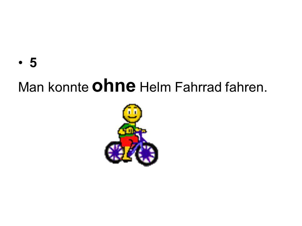 5 Man konnte ohne Helm Fahrrad fahren.
