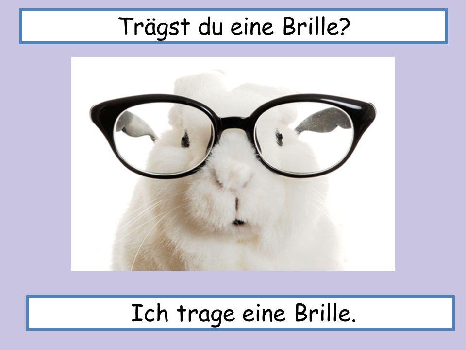 Trägst du eine Brille? Ich trage eine Brille.