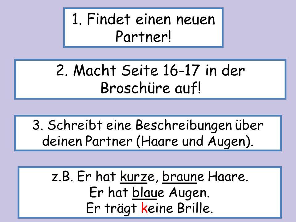 3. Schreibt eine Beschreibungen über deinen Partner (Haare und Augen). z.B. Er hat kurze, braune Haare. Er hat blaue Augen. Er trägt keine Brille. 1.