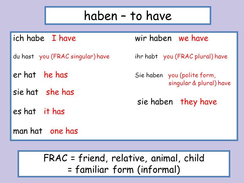 Note that there are three ways of saying you in German: du = FRAC singular (familiar) ihr = FRAC plural (familiar) Sie = you (polite form, singular and plural) Dont confuse Sie (you, polite form, sg & pl) with sie (they).