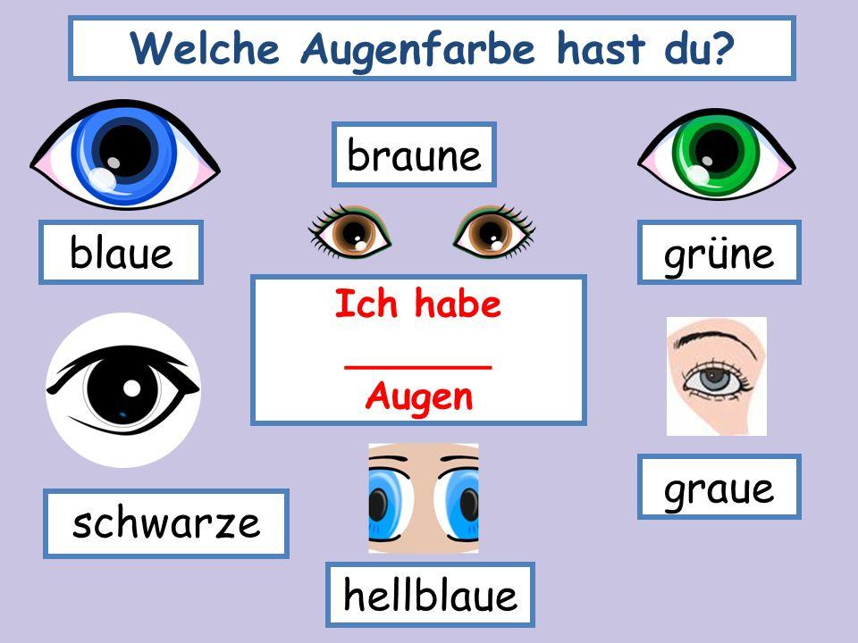 Welche Augenfarbe hast du? Ich habe ______ Augen blauegrüne braune graue schwarze hellblaue