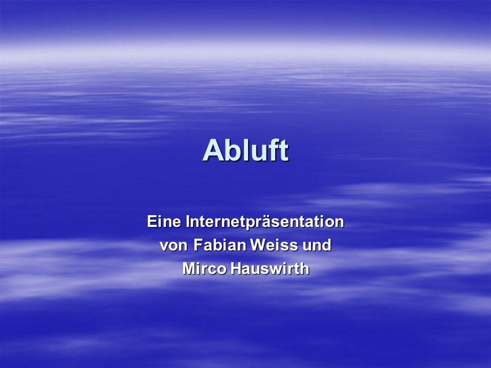 Abluft Eine Internetpräsentation von Fabian Weiss und Mirco Hauswirth