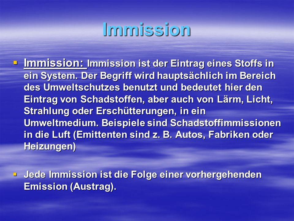 Immission Immission: Immission ist der Eintrag eines Stoffs in ein System.