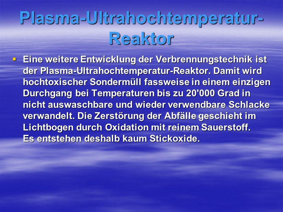 Plasma-Ultrahochtemperatur- Reaktor Eine weitere Entwicklung der Verbrennungstechnik ist der Plasma-Ultrahochtemperatur-Reaktor.