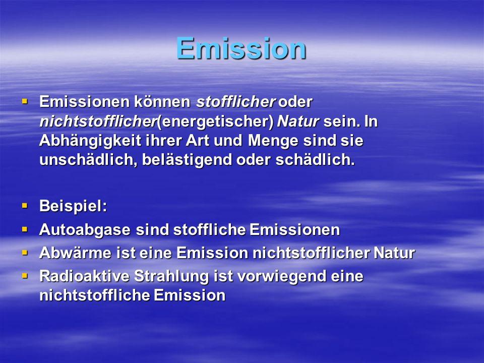 Emission Emissionen können stofflicher oder nichtstofflicher(energetischer) Natur sein.