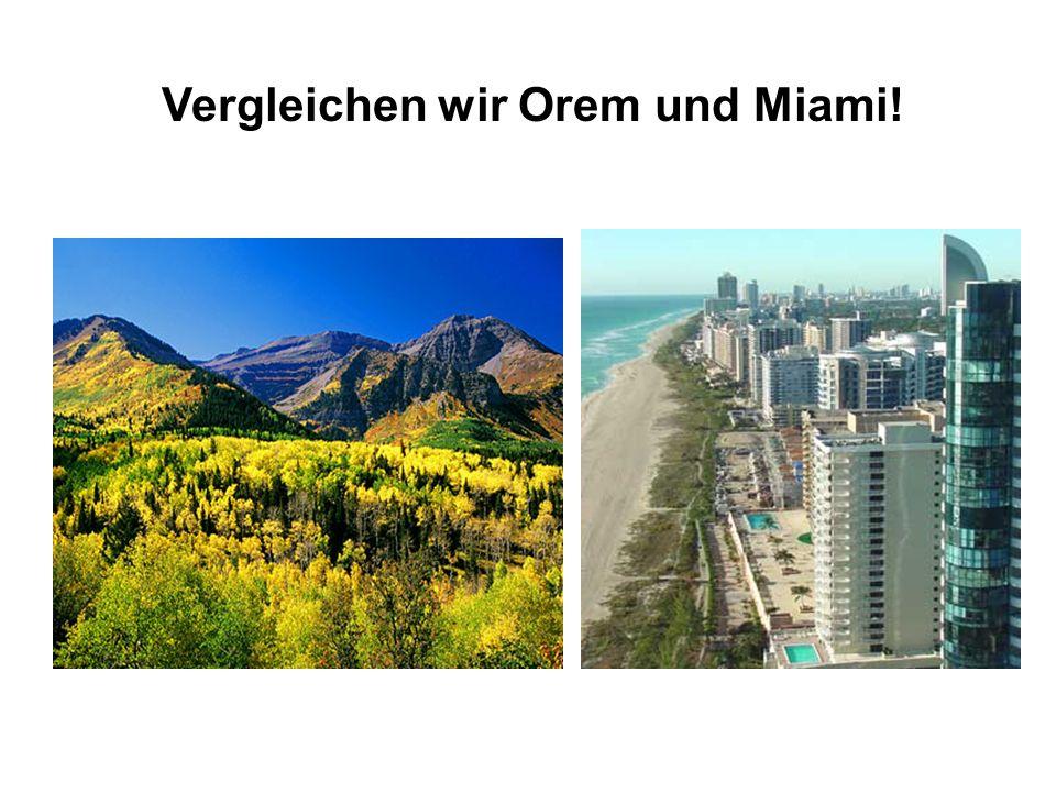 Vergleichen wir Orem und Miami!