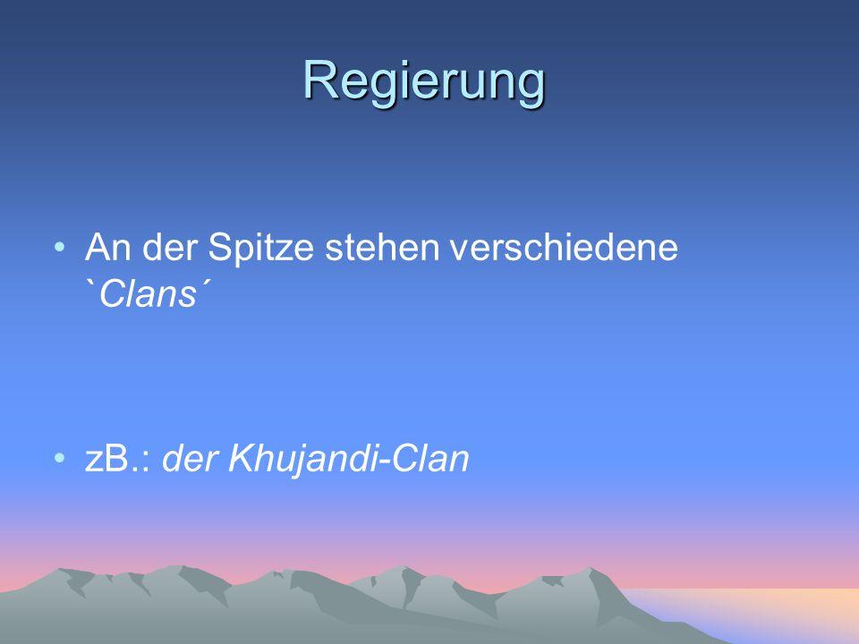 Regierung An der Spitze stehen verschiedene `Clans´ zB.: der Khujandi-Clan