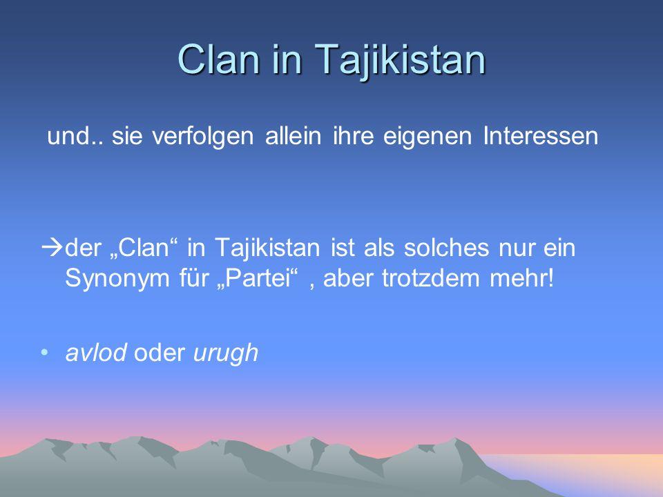 Clan in Tajikistan und.. sie verfolgen allein ihre eigenen Interessen der Clan in Tajikistan ist als solches nur ein Synonym für Partei, aber trotzdem