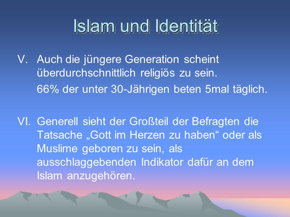 Islam und Identität V.Auch die jüngere Generation scheint überdurchschnittlich religiös zu sein. 66% der unter 30-Jährigen beten 5mal täglich. VI.Gene