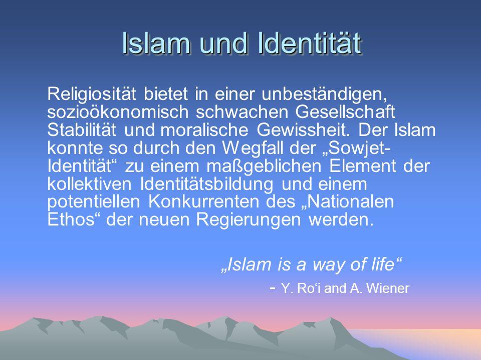 Islam und Identität Religiosität bietet in einer unbeständigen, sozioökonomisch schwachen Gesellschaft Stabilität und moralische Gewissheit. Der Islam