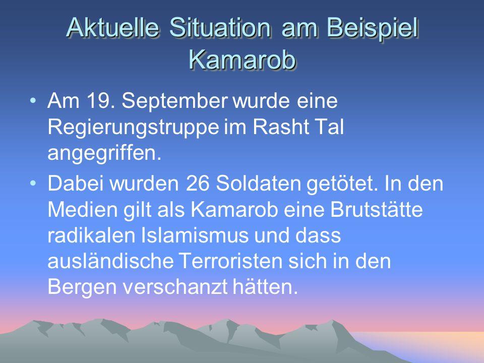 Am 19. September wurde eine Regierungstruppe im Rasht Tal angegriffen. Dabei wurden 26 Soldaten getötet. In den Medien gilt als Kamarob eine Brutstätt