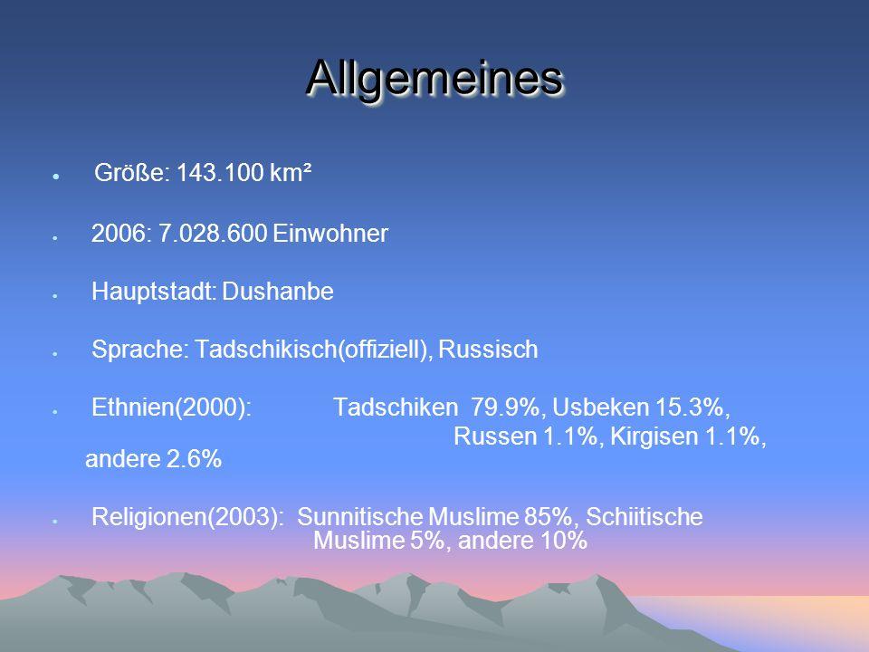 AllgemeinesAllgemeines Größe: 143.100 km² 2006: 7.028.600 Einwohner Hauptstadt: Dushanbe Sprache: Tadschikisch(offiziell), Russisch Ethnien(2000): Tad