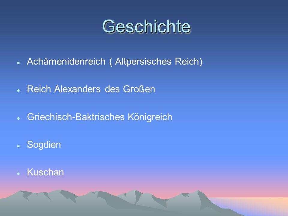 Geschichte Geschichte Achämenidenreich ( Altpersisches Reich) Reich Alexanders des Großen Griechisch-Baktrisches Königreich Sogdien Kuschan