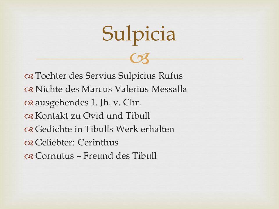 Tochter des Servius Sulpicius Rufus Nichte des Marcus Valerius Messalla ausgehendes 1. Jh. v. Chr. Kontakt zu Ovid und Tibull Gedichte in Tibulls Werk