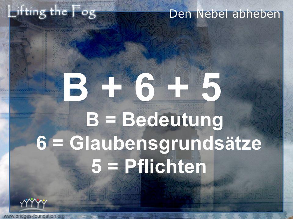 B + 6 + 5 = ISLAM Den Nebel abheben