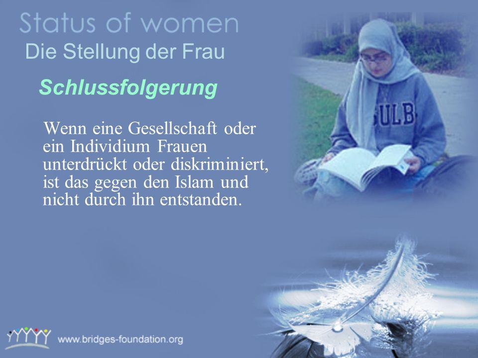 Frauen, wie auch Männer : * sind verpflichtet nach Bildung zu streben. * haben das Recht Geschäfte zu f ü hren. * sich mit einem Beruf zu beschäftigen
