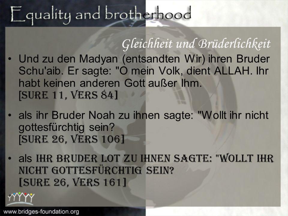 Islam erkennt die Brüderlichkeit zwischen Menschen verschiedener Religionen an. Und zu den 'Ad (entsandten Wir) ihren Bruder Hud. Er sagte: