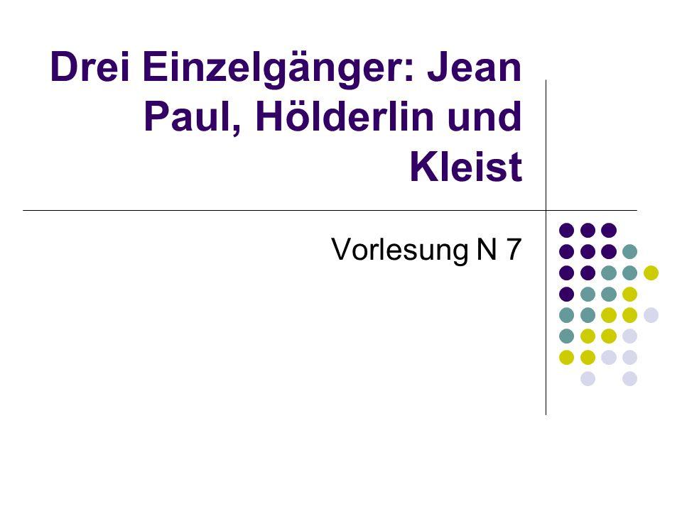 Drei Einzelgänger: Jean Paul, Hölderlin und Kleist Vorlesung N 7