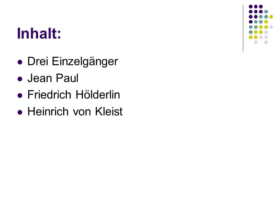 Inhalt: Drei Einzelgänger Jean Paul Friedrich Hölderlin Heinrich von Kleist