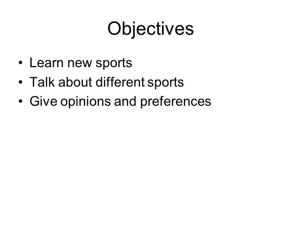 Objectives Learn new sports Talk about different sports Give opinions and preferences