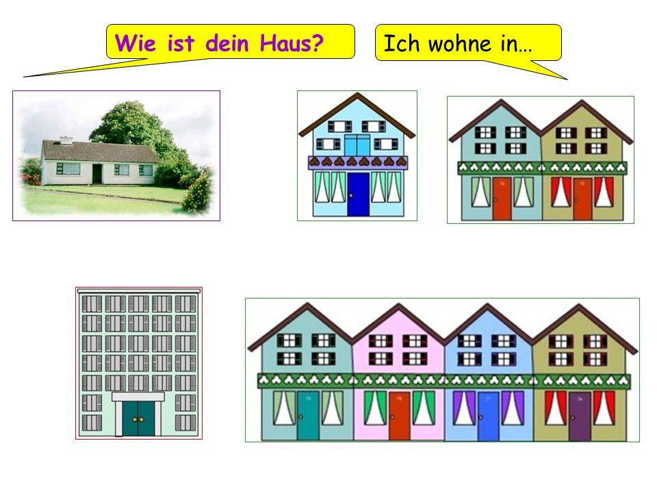 Wie ist dein Haus? Ich wohne in…