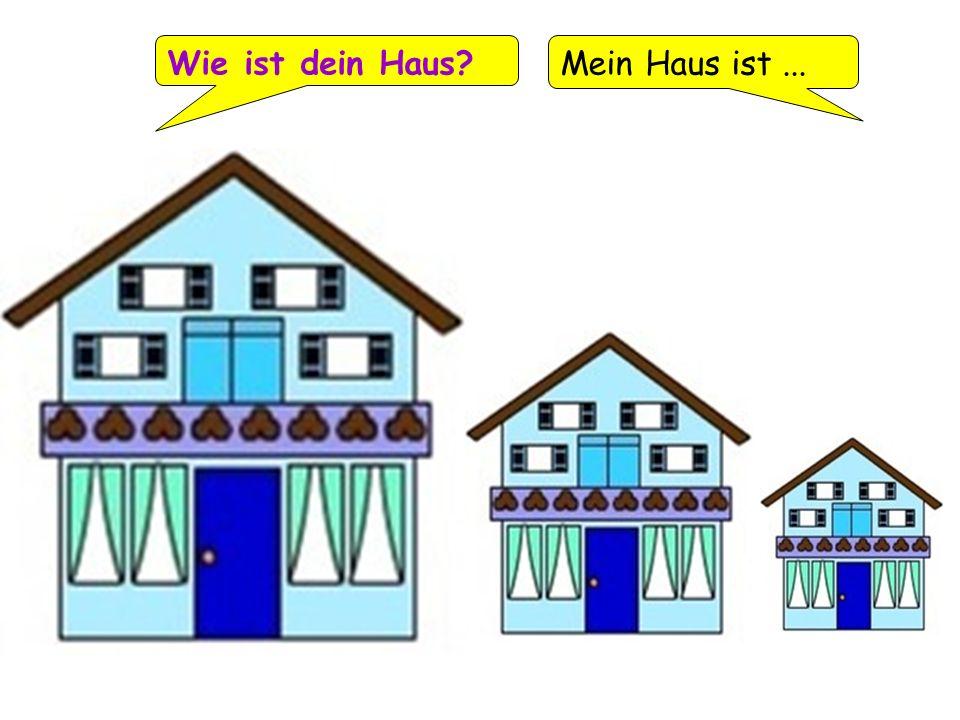 Wie ist dein Haus? Mein Haus ist...