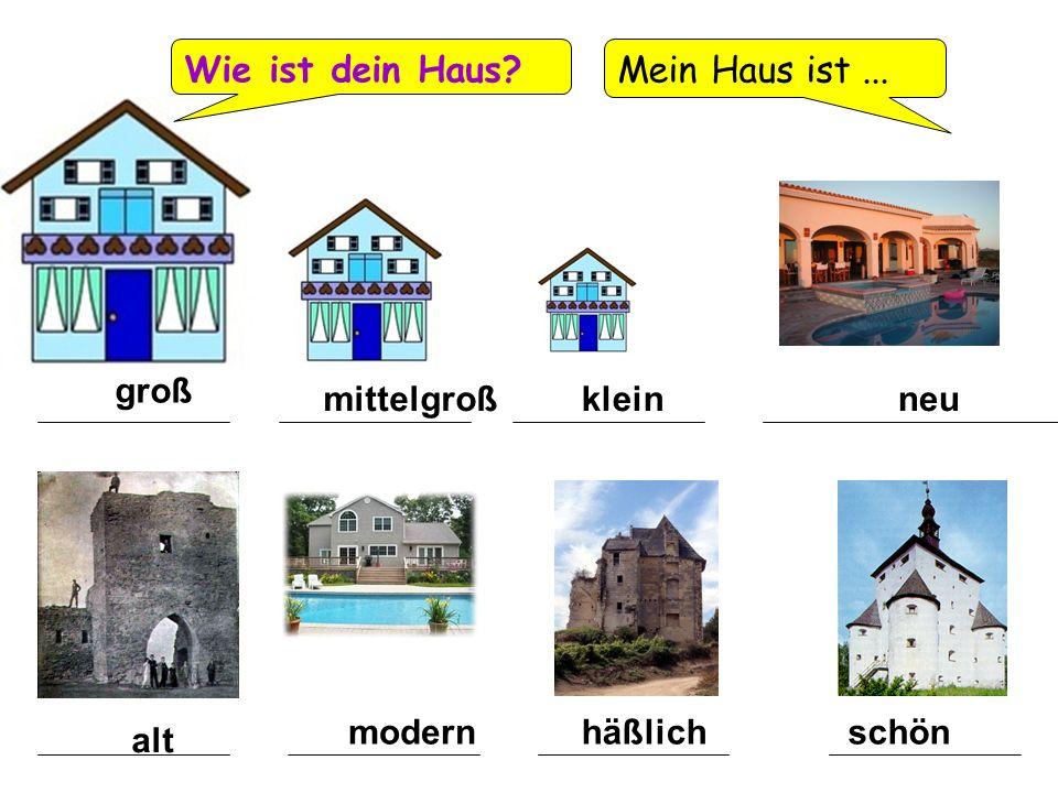 Wie ist dein Haus? Mein Haus ist... alt neumittelgroß modernschön klein häßlich groß