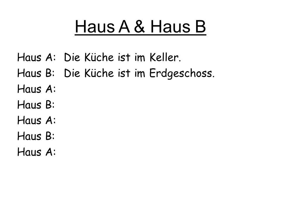Haus A & Haus B Haus A: Haus B: Haus A: Haus B: Haus A: Haus B: Haus A: Die Küche ist im Keller. Die Küche ist im Erdgeschoss.