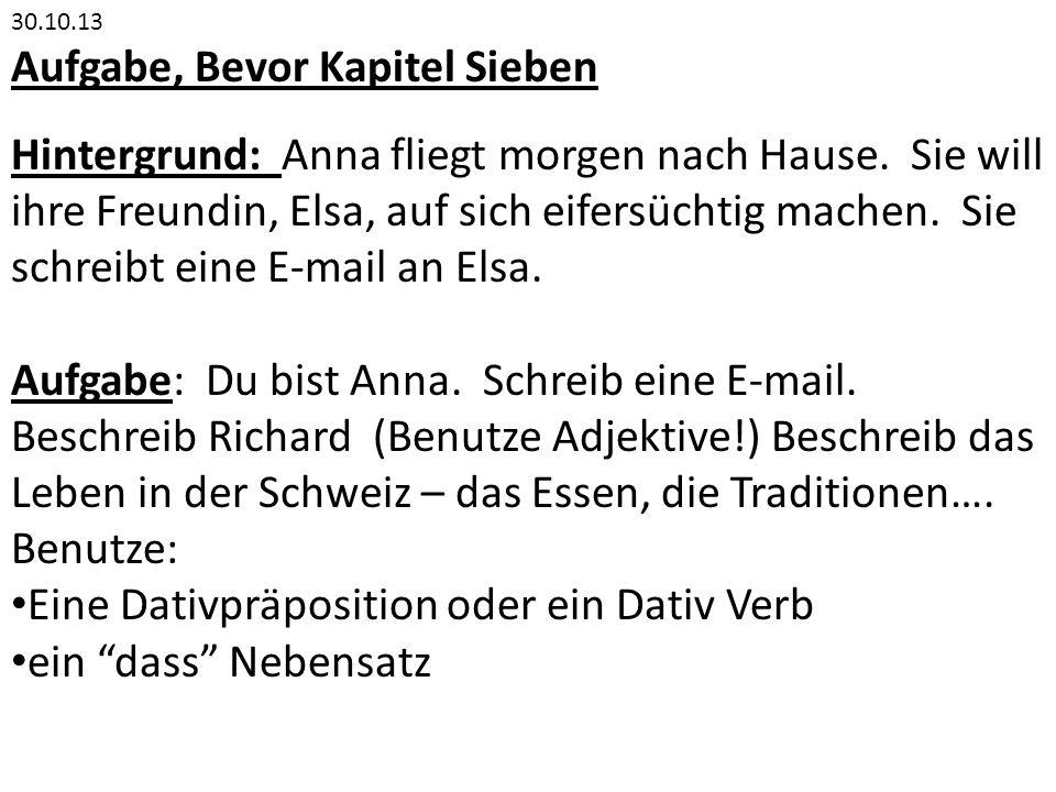 30.10.13 Aufgabe, Bevor Kapitel Sieben Hintergrund: Anna fliegt morgen nach Hause.