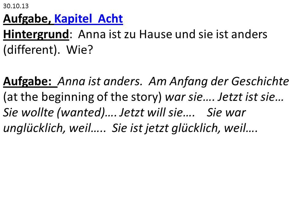 30.10.13 Aufgabe, Kapitel AchtKapitel Acht Hintergrund: Anna ist zu Hause und sie ist anders (different).