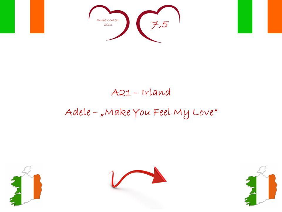 7,5 A21 – Irland Adele – Make You Feel My Love