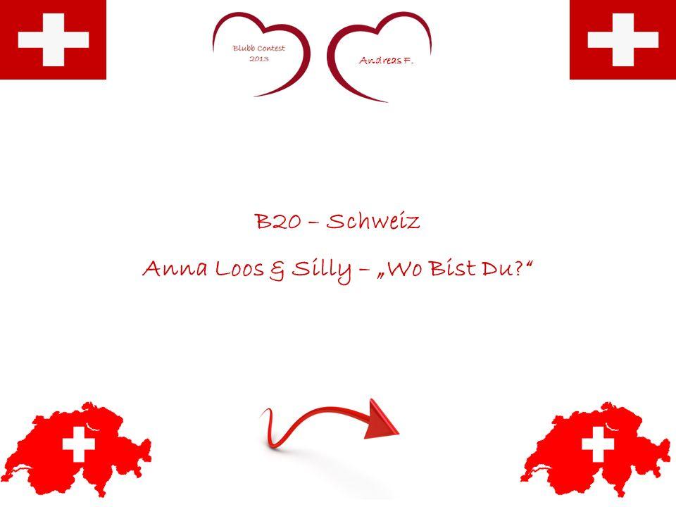 Andreas F. B20 – Schweiz Anna Loos & Silly – Wo Bist Du?