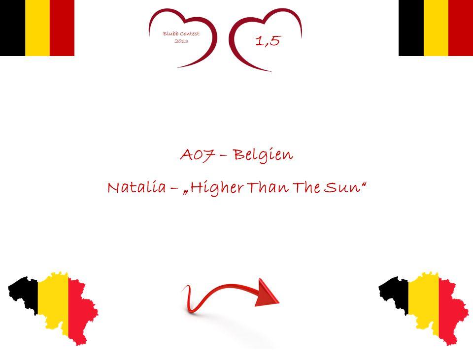 1,5 A07 – Belgien Natalia – Higher Than The Sun