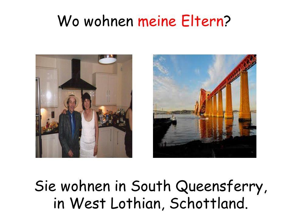 Sie wohnen in South Queensferry, in West Lothian, Schottland. Wo wohnen meine Eltern?