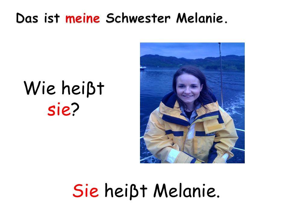 Sie heiβt Melanie. Wie heiβt sie?