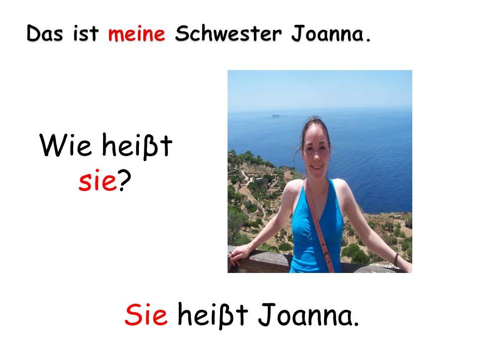 Wie heiβt sie? Sie heiβt Joanna.
