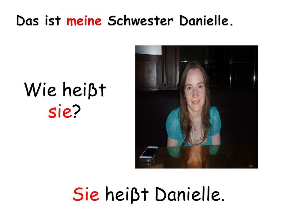 Wie heiβt sie? Sie heiβt Danielle.