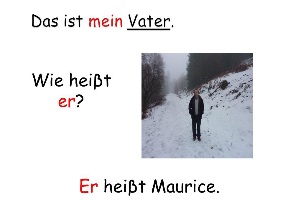 Wie heiβt er? Er heiβt Maurice.