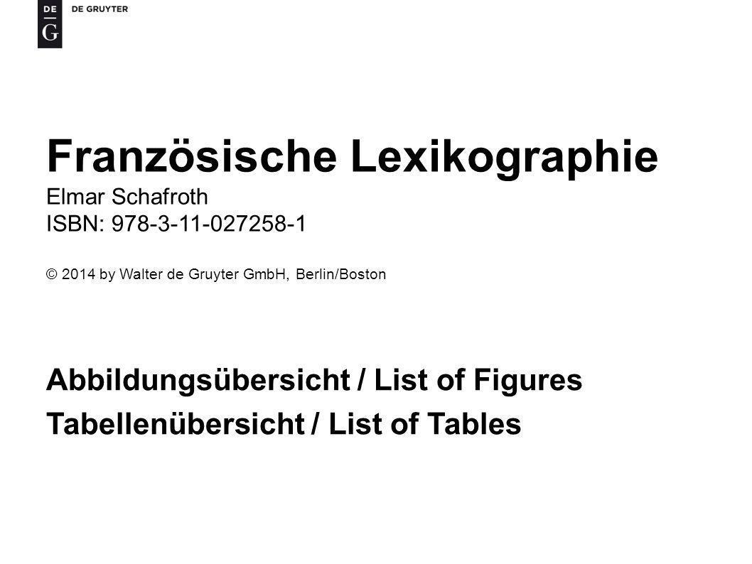 Abbildungsübersicht / List of Figures Tabellenübersicht / List of Tables Französische Lexikographie Elmar Schafroth ISBN: 978-3-11-027258-1 © 2014 by Walter de Gruyter GmbH, Berlin/Boston