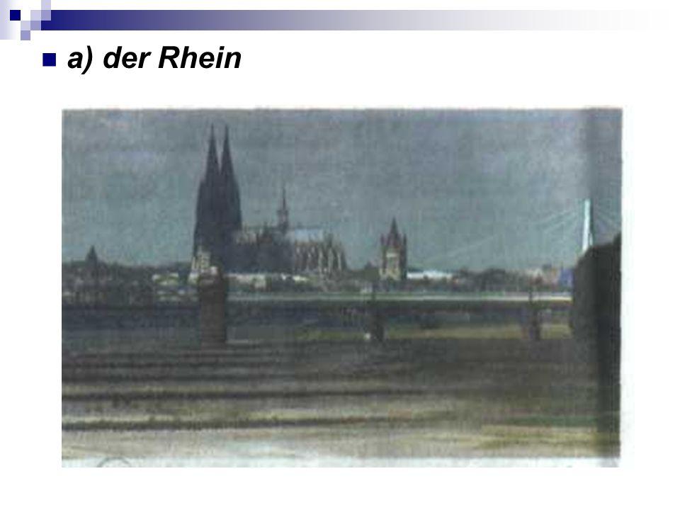 7. In welches Meer mündet der Rhein? a) die Nordsee b) die Ostsee c) das Schwarze Meer