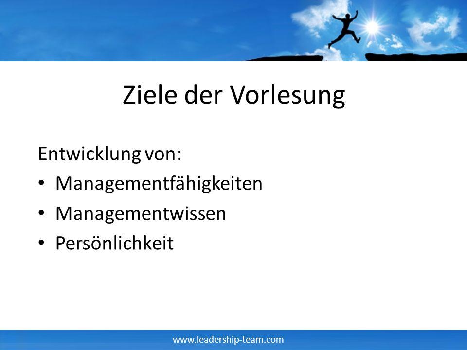 www.leadership-team.com Ziele der Vorlesung Entwicklung von: Managementfähigkeiten Managementwissen Persönlichkeit