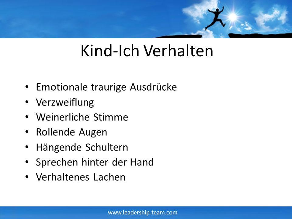 www.leadership-team.com Kind-Ich Verhalten Emotionale traurige Ausdrücke Verzweiflung Weinerliche Stimme Rollende Augen Hängende Schultern Sprechen hinter der Hand Verhaltenes Lachen