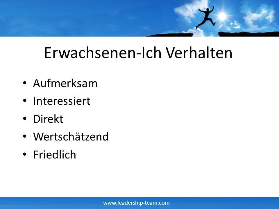 www.leadership-team.com Erwachsenen-Ich Verhalten Aufmerksam Interessiert Direkt Wertschätzend Friedlich