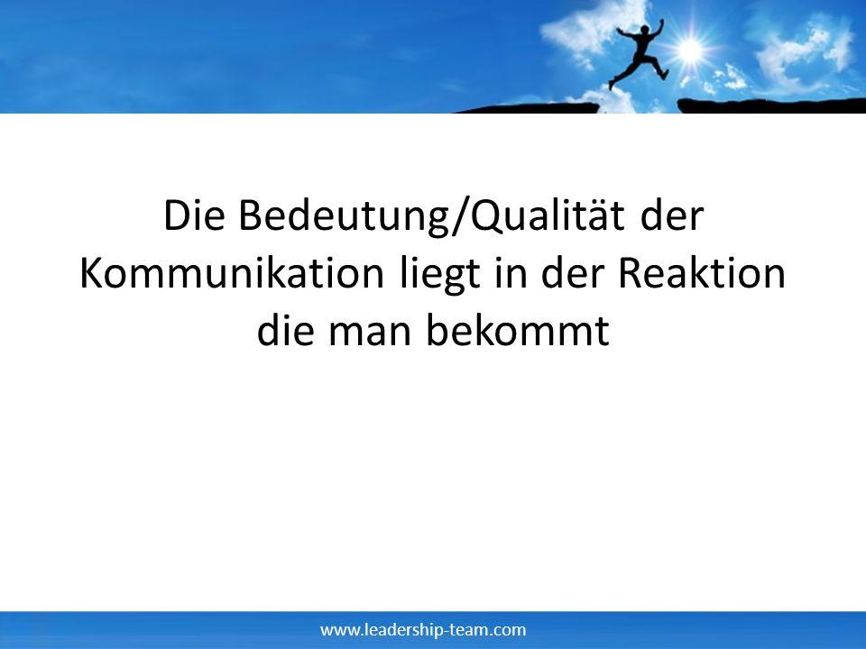 www.leadership-team.com Die Bedeutung/Qualität der Kommunikation liegt in der Reaktion die man bekommt