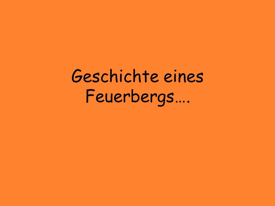 Geschichte eines Feuerbergs….